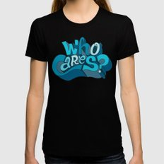 Who Cares? Black Womens Fitted Tee X-LARGE