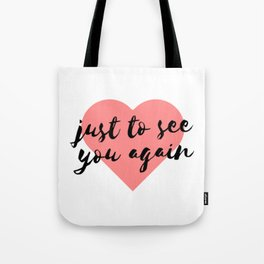 Just to See You Again (1) Tote Bag