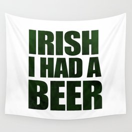 Irish I Had A Beer Wall Tapestry