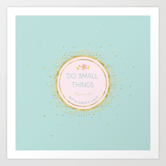 Do small things with great love- Typography on aqua backround Art Print
