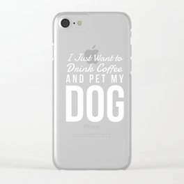 I Just Want to Drink Coffee and Pet My Dog in White Vertical Clear iPhone Case