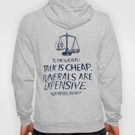 Talk Is Cheap. Funerals Are Expensive. Hoody