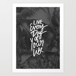 Live every day of your life Art Print