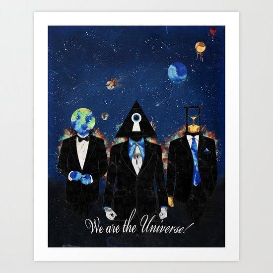 We are the Univere! Art Print