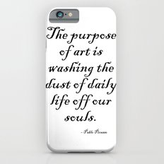 The purpose of art is washing the dust of daily life off our souls. – Pablo Picasso iPhone 6s Slim Case