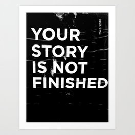 Your story is not finished Art Print