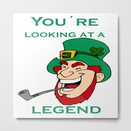 You're Looking At A Legend St Patricks Day Metal Print