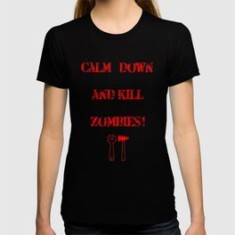 Calm down and kill zombies T-shirt