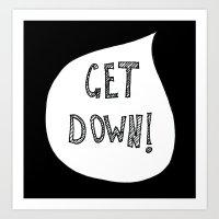 Get Down! Black. Art Print