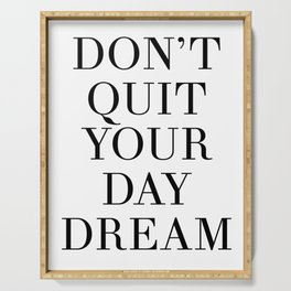DONT QUIT YOUR DAY DREAM motivational quote Serving Tray