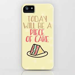 Today will be a piece of cake iPhone Case