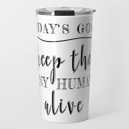 Teacher Today's Goal Keep the Tiny Humans Alive Funny Gift Travel Mug