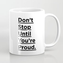 Don't Stop Until You're Proud black and white monochrome typography poster design home wall decor Coffee Mug