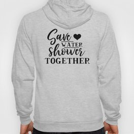 Save Water Shower Together Hoody