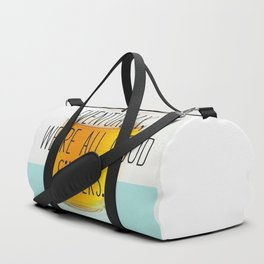 Eventually we're all good singers Duffle Bag