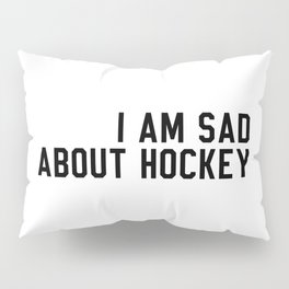 I Am Sad About Hockey Pillow Sham