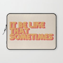 """It be like that sometimes"" Laptop Sleeve"