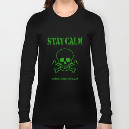 Stay Calm - Nobody Ever Gets Out Alive Long Sleeve T-shirt