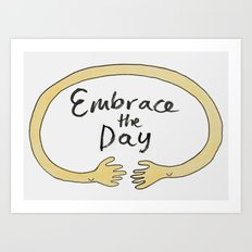 Embrace the Day! Art Print