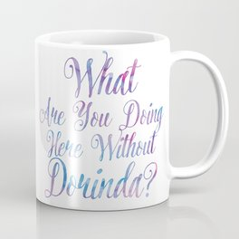 What Are You Doing Here Without Dorinda? Coffee Mug