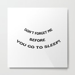 Don't forget me before you go to sleep Metal Print