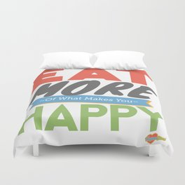 """""""Eat More of What Makes You Happy"""" Duvet Cover"""