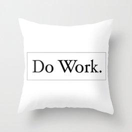Do Work. Throw Pillow