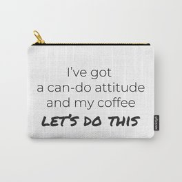 Coffee and a Can-Do Attitude Carry-All Pouch