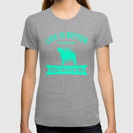 Life Is Better With An Irish Wolfhound mi T-shirt