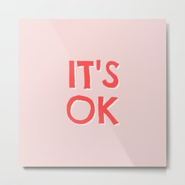 It's OK Metal Print