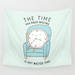 The Time You Enjoy Wasting Wall Tapestry