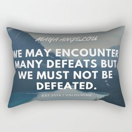 Maya Angelou Quote | We may encounter many defeats but we must not be defeated. Rectangular Pillow