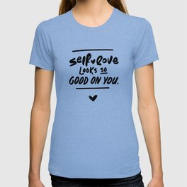 Self-love Looks so Good on You T-shirt