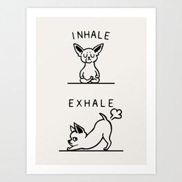 Inhale Exhale Chihuahua Art Print