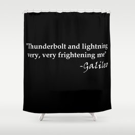 Galileo Quote Thunderbolt and Lightning white text Shower Curtain