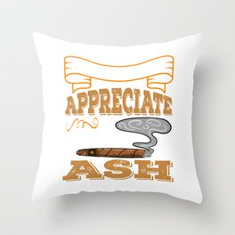 """Cigar Smoker Appreciate Good Ash"" tee design for all the chain smokers out there! Makes a nice gift Throw Pillow"