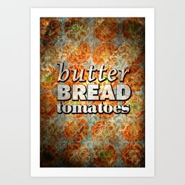 bread & butter & tomatoes Art Print
