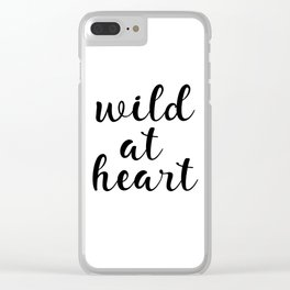 Wild At Heart, Printable Wall Art, Inspirational Quote, Motivational Quote, Modern Art, Gift Idea Clear iPhone Case