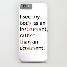 I see my body as an instrument, rather than an ornament.  Slim Case iPhone 6s