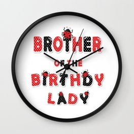 Brother Of The Birthday Lady Girl Ladybug Theme B-day graphic Wall Clock