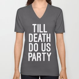 Till Death Do Us Party Music Quote Unisex V-Neck