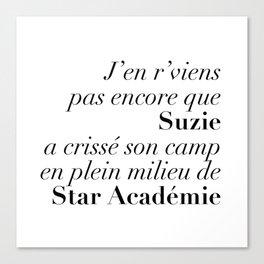 J'en r'viens pas encore que Suzie a crissé son camp en plein milieu de Star Académie Canvas Print