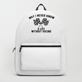 May I Never Know A Life Without Racing - Drag Racer Backpack
