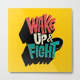 Wake Up and Fight Metal Print
