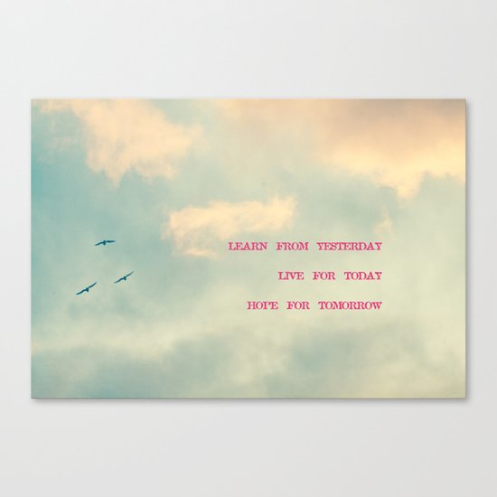 Learn from yesterday, live for today, hope for tomorrow  Canvas Print