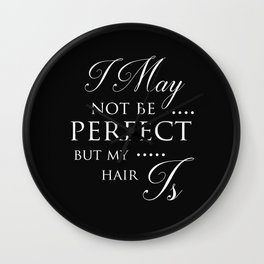 I May Not Be Perfect But My Hair Is - Hairdresser Decor Wall Clock