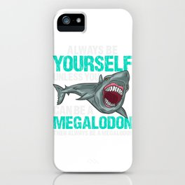 Always Be Yourself - Prehistoric Megalodon T-Shirt iPhone Case