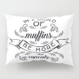 In a world of muffins be more cupcake Pillow Sham