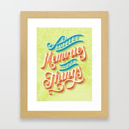 Collect Memories Not Things Framed Art Print