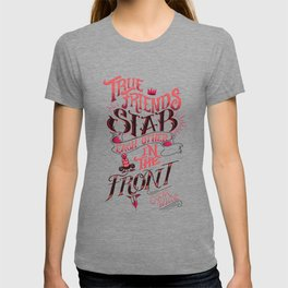 True Friends Stab Each Other In The Front T-shirt